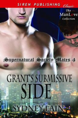 Grant's Submissive Side [Supernatural Society Mates 4] (Siren Publishing Classic ManLove)
