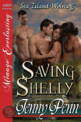 Saving Shelly [Sea Island Wolves 5] (Siren Publishing Menage Everlasting)