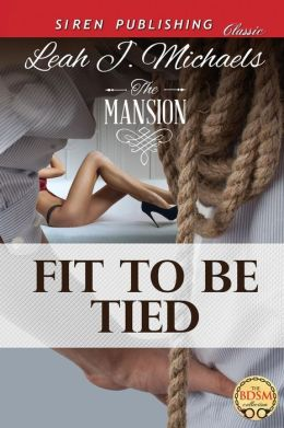 Fit to Be Tied [The Mansion 2] (Siren Publishing Classic)