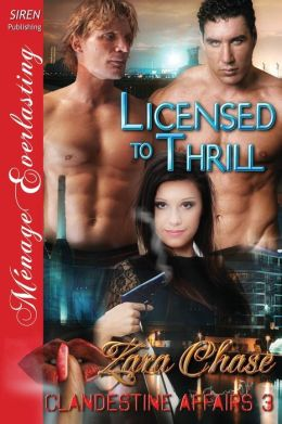 Licensed to Thrill [Clandestine Affairs 3] (Siren Publishing Menage Everlasting)