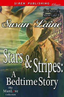 Stars & Stripes: A Bedtime Story [Cowboys of Snow Lake 6] (Siren Publishing Classic ManLove)
