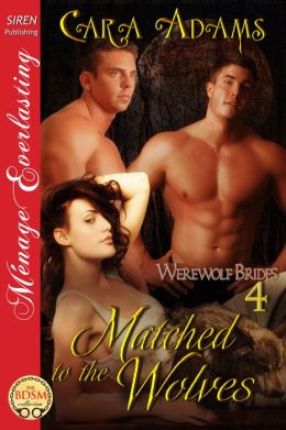 Matched to the Wolves [Werewolf Brides 4] (Siren Publishing Menage Everlasting)