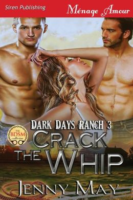 Crack the Whip [Dark Days Ranch 3] (Siren Publishing Menage Amour)