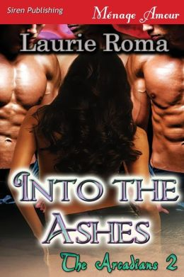 Into the Ashes [The Arcadians 2] (Siren Publishing Menage Amour)