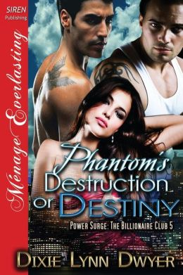 Phantom's Destruction or Destiny [Power Surge: The Billionaire Club 5] (Siren Publishing Menage Everlasting)