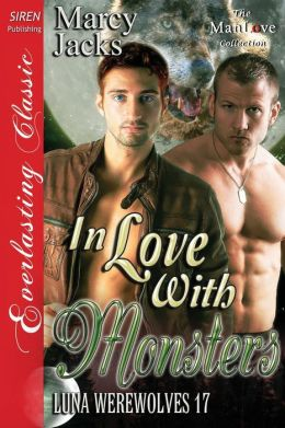 In Love with Monsters [Luna Werewolves 17] (Siren Publishing Everlasting Classic Manlove)