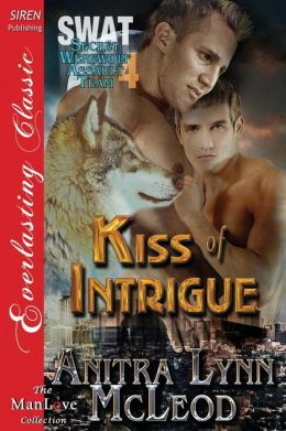 Kiss of Intrigue [Swat-Secret Werewolf Assault Team 4] (Siren Publishing Everlasting Classic Manlove)