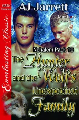The Hunter and the Wolf's Unexpected Family [Nehalem Pack 10] (Siren Publishing Everlasting Classic ManLove)