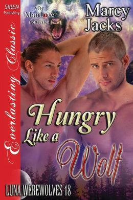 Hungry Like a Wolf [Luna Werewolves 18] (Siren Publishing Everlasting Classic Manlove)