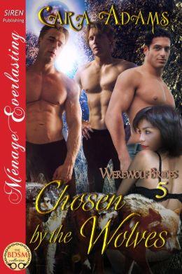 Chosen by the Wolves [Werewolf Brides 5] (Siren Publishing Menage Everlasting)