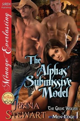 The Alphas' Submissive Model [The Great Wolves of Men-Edge 1] (Siren Publishing Menage Everlasting)