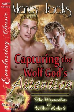 Capturing the Wolf God's Attention [The Werewolves of Willow Lake 2] (Siren Publishing Everlasting Classic Manlove)