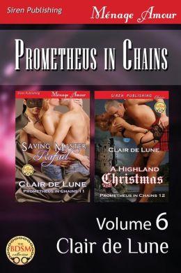 Prometheus in Chains, Volume 6 [Saving Master Rafael: A Highland Christmas] (Siren Publishing Menage Amour)