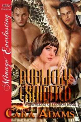 Publicly Exhibited [Werewolves of Hanson Mall 1] (Siren Publishing Menage Everlasting)