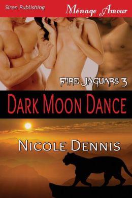 Dark Moon Dance [Fire Jaguars 3] (Siren Publishing Menage Amour)