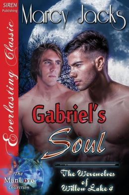 Gabriel's Soul [The Werewolves of Willow Lake 4] (Siren Publishing Everlasting Classic Manlove)
