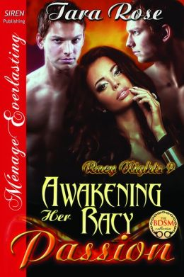 Awakening Her Racy Passion [Racy Nights 9] (Siren Publishing Menage Everlasting)