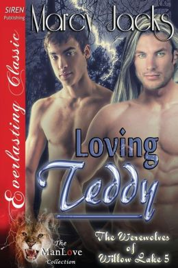 Loving Teddy [The Werewolves of Willow Lake 5] (Siren Publishing Everlasting Classic Manlove)