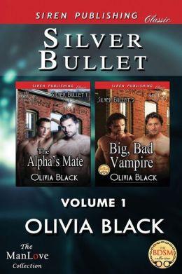 Silver Bullet, Volume 1 [The Alpha's Mate: Big, Bad Vampire] (Siren Publishing Classic Manlove)