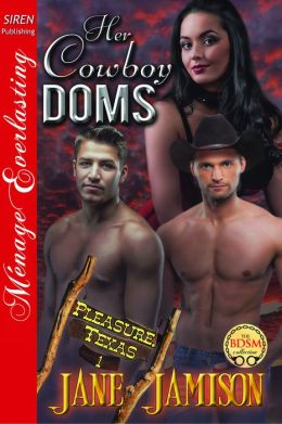 Her Cowboy Doms [Pleasure, Texas 1] (Siren Publishing Menage Everlasting)