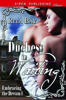 Duchess in Waiting [Embracing the Dream 1] (Siren Publishing Classic)