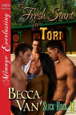 A Fresh Start for Tori [Slick Rock 11] (Siren Publishing Menage Everlasting)