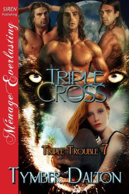 Triple Cross [Triple Trouble 7] (Siren Publishing Menage Everlasting)