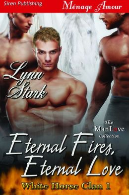 Eternal Fires, Eternal Love [White Horse Clan 1] (Siren Publishing Menage Amour ManLove)