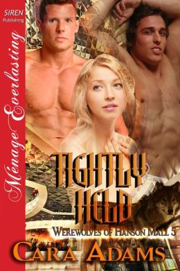 Tightly Held [Werewolves of Hanson Mall 5] (Siren Publishing Menage Everlasting)