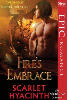 Fire's Embrace [Chronicles of the Shifter Directive 6] (Siren Publishing Epic, Manlove)