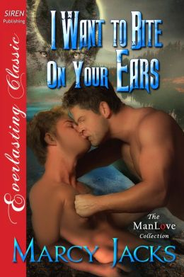 I Want to Bite on Your Ears (Siren Publishing Everlasting Classic ManLove)