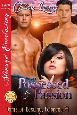 Possessed by Passion [Doms of Destiny, Colorado 9] (Siren Publishing Menage Everlasting)