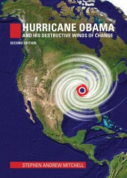 Hurricane Obama And His Destructive Winds of Change: Second Edition