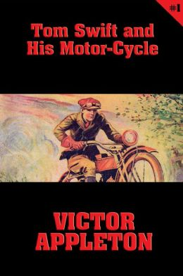 Tom Swift #1: Tom Swift and His Motor-Cycle: Fun and Adventure on the Road
