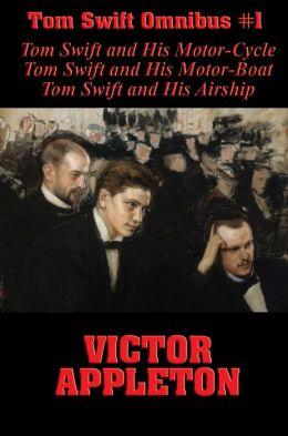 Tom Swift Omnibus #1: Tom Swift and His Motor-Cycle, Tom Swift and His Motor-Boat, Tom Swift and His Airship