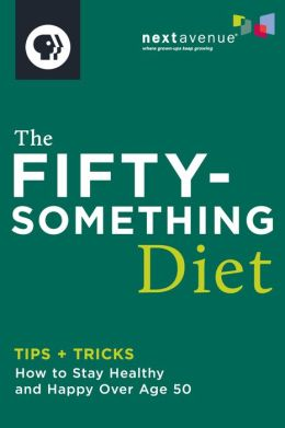 The Fiftysomething Diet: How to Stay Healthy and Happy over Age 50