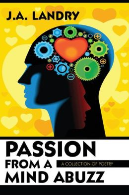 Passion from a Mind Abuzz: A Collection of Poetry