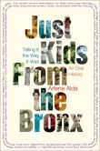 Book Cover Image. Title: Just Kids from the Bronx:  Telling It the Way It Was: An Oral History, Author: Arlene Alda