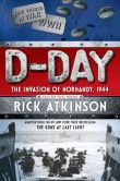 Book Cover Image. Title: D-Day:  The Invasion of Normandy, 1944, Author: Rick Atkinson