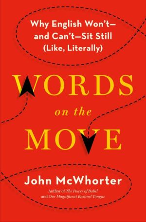 Words on the Move: Why English Won't-and Can't-Sit Still (Like, Literally)