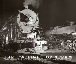 The Twilight of Steam: Great Photography from the Last Days of Steam Locomotives in America (PagePerfect NOOK Book)