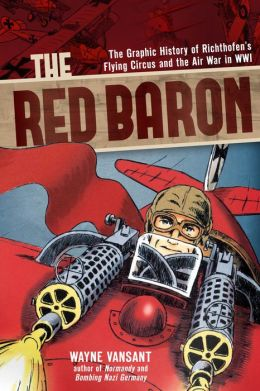 The Red Baron: The Graphic History of Richthofen's Flying Circus and the Air War in WWI (PagePerfect NOOK Book)