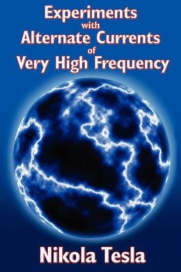 Experiments with Alternate Currents of Very High Frequency