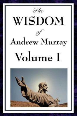 The Wisdom of Andrew Murray Volume I
