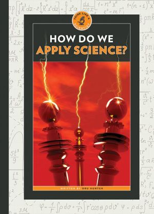 How Do We Apply Science?: Think Like a Scientist