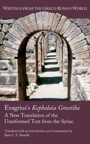 Evagrius's Kephalaia Gnostika: A New Translation of the Unreformed Text from the Syriac