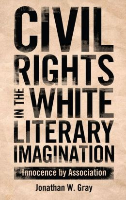 Civil Rights in the White Literary Imagination: Innocence by Association