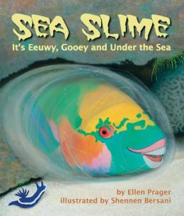 Sea Slime: It's Eeuwy, Gooey and Under the Sea