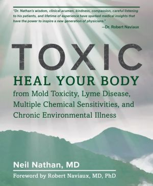 Book Toxic: Heal Your Body from Mold Toxicity, Lyme Disease, Multiple Chemical Sensitivities, and Chronic Environmental Illness