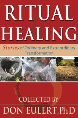 Ritual & Healing: Stories of Ordinary and Extraordinary Transformation